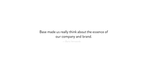 Base made us really think about the essence of our company and brand.