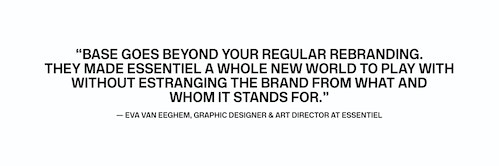 Quote from Art Director Eva Van Eeghem on her experience with Base Design