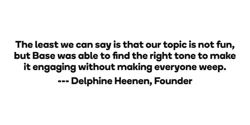 Quote from Founder of Kickcancer Delphine Heener on her experience with Base Design