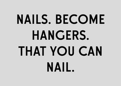 "A visual with the quote ""Nails. Become Hangers. That you can nail"" on a grey background"
